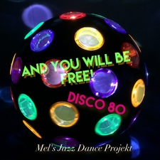 And You Will Be Free! Disco 80