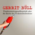 Gerrit Büll - Frankensteinsgesellenstück oder die Rache der Tankstellenbesitzer