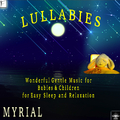 MYRIAL - Lullabies: Wonderful Gentle Music for Babies & Children for Easy Sleep and Relaxation