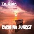 Ta-Quin - Carolina Sunrise