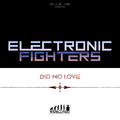 Electronic Fighters - Did No Love