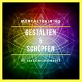 Dr. Frank Mildenberger - Mentaltraining: Gestalten und Schöpfen