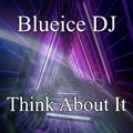 Blueice DJ - Think About It