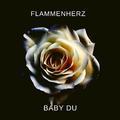 Flammenherz - Baby Du (Single Version)