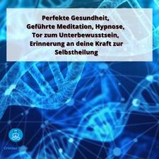 Perfekte Gesundheit, Geführte Meditation, Hypnose, Tor zum Unterbewusstsein, Erinnerung an deine Kraft zur Selbstheilung
