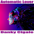 Danky Cigale - Automatic Lover