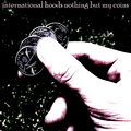 International Hoods - Nothing but My Coins