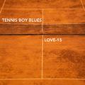 Tennis Boy Blues - Love-15