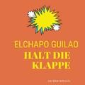ELCHAPO GUILAO - Halt die Klappe