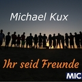 Michael Kux - Ihr seid Freunde