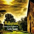 Gerda Stauner - Wolfsgrund (Ein Hörbuch nach dem Roman von Gerda Stauner)