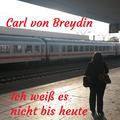 Carl von Breydin - Ich weiß es nicht bis heute