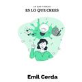 Emil Cerda - Lo que piensas, es lo que crees