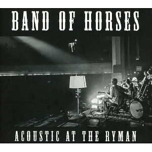 Band Of Horses - Acoustic At The Ryman (BROWN RECORDS)
