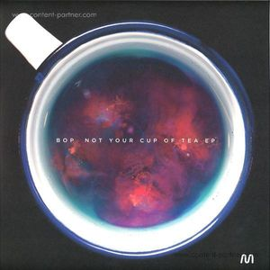 Bop - Not Your Cup Of Tea Ep
