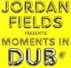Fields,Jordan Moments In Dub
