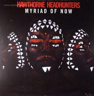 Hawthorne Headhunters - Myriad Of Now (mercury)