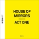 House Of Mirrors Act One