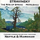 Nettle,David/Markham,Richard Rite of Spring/Petrushka