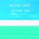Noom Cafe Beyond Time
