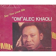 om-alec-khaoli-say-you-love-me