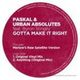 Paskal & Urban Absolutes feat.Byron Gotta Make It Right'