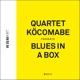 "Quartet K""CoMaBe Blues in a box"