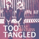 Too Tangled Stay Restless