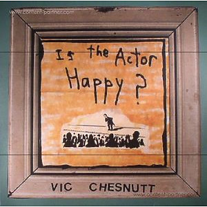 Vic Chesnutt - Is The Actor Happy? (2LP, 180g) (Pias UK/New West Records)