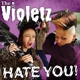 Violetz,The Hate You