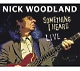Woodland,Nick Something I Heard Live