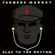 farmers market slav to the rhythm
