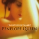 penelope queen i'd rather be naked