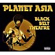 planet asia black belt theatre