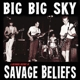 savage beliefs big big sky: a recorded history of