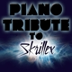 skrillex tribute piano tribute to skrillex