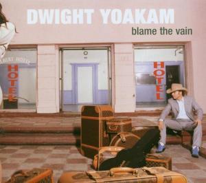 yoakam,dwight - blame the vain (pias uk/new west records)