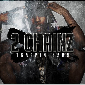 2 chainz - trappin hard