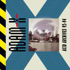 ADAM X - ACID ARCHIVES 92-94