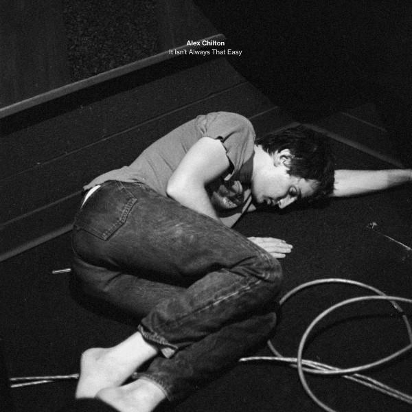 Alex Chilton - It Isn't Always That Easy (7
