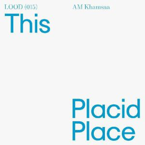 Am Khamsaa - This Placid Place (incl. Phillip Otterbach remix)