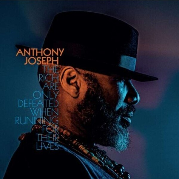 Anthony Joseph - The Rich Are Only Defeated When Running... (LP)