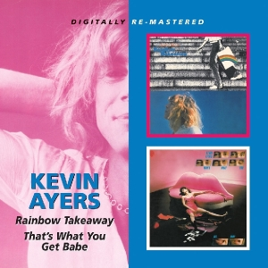 Ayers,Kevin - Rainbow Takeaway/That's What You Get Bab
