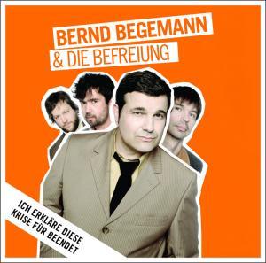 """Begemann,Bernd & Die Befreiung - Ich erkl""""re diese Krise f�r beendet"""