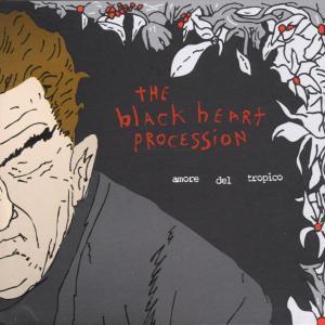 Black Heart Procession,The - Amore Del Tropico