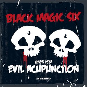 Black Magic Six - Gives You Evil Acupunction