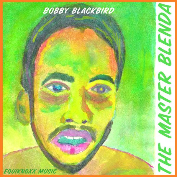 Bobby Blackbird - The Master Blenda
