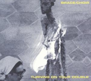Brace/Choir - Turning On Your Double