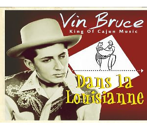 Bruce,Vin - Dans la Louisianne King Of Cajun Music