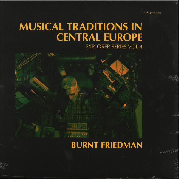 Burnt Friedman - Musical Traditions in Central Europe - Explorer Se